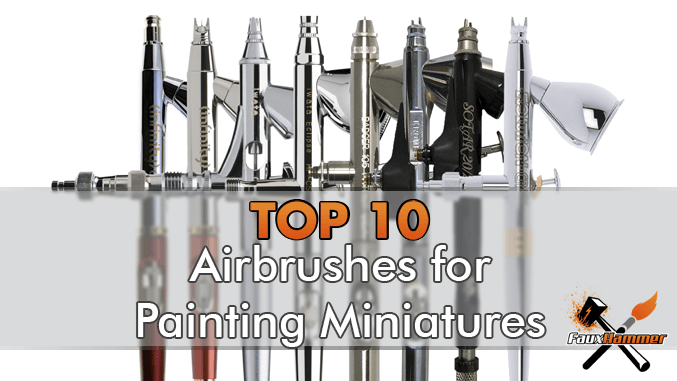 Best Airbrushes for Miniatures & Wargames Models - 2019 - FauxHammer