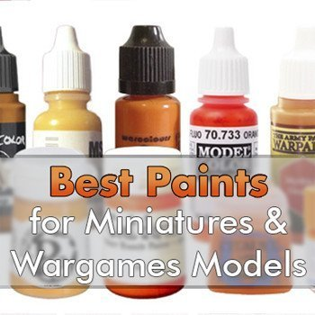 Best Paints for Miniatures & Wargames Models