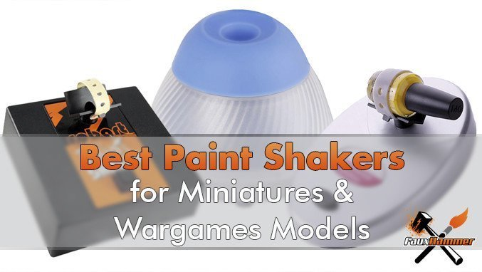 Best Paint Mixers & Shakers for Miniatures & Wargames Models - Featured