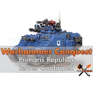 Warhammer Conquest: Primaris Repulsor issues Confirmed