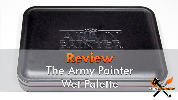 The Army Painter Wet Palette Review - Featured