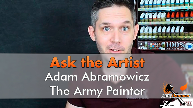 Ask the Artist - Adam Abramowicsz - The Army Painter - Featured