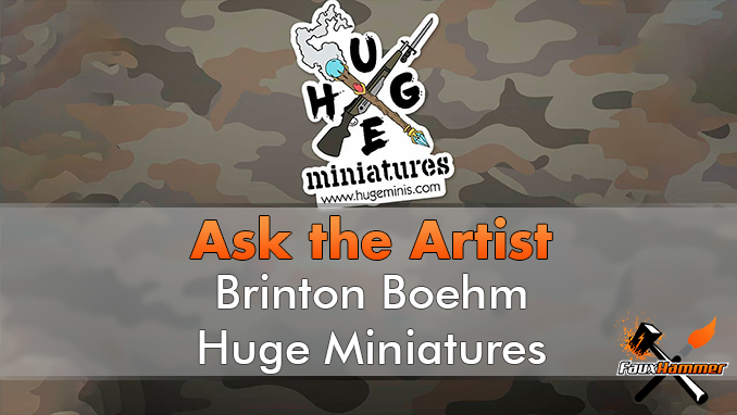 Brinton Boehm - Huge Miniatures - Ask the Artist - Featured