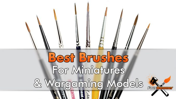 Best Brushes for Painting Miniatures & Wargames Models - 2019