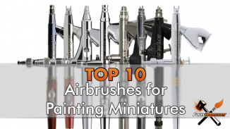 Best Airbrushes for Miniatures & Wargames Models - 2019