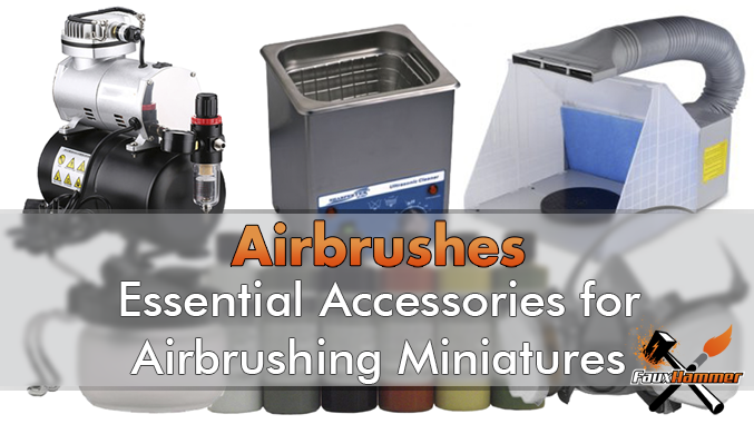 Essential Airbrush Accessories for Miniatures & Wargames Models – 2019