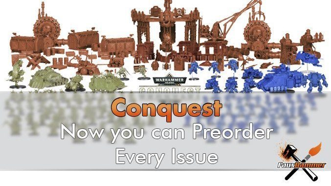 Now you can Preorder every upcoming  Warhammer Conquest Issue