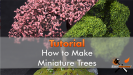 How to Make Realistic Trees for Miniatures & Wargames Models - 2019