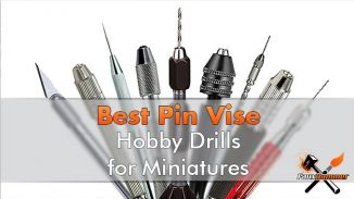 Best Pin Vise Hobby Drill for Miniatures & Models